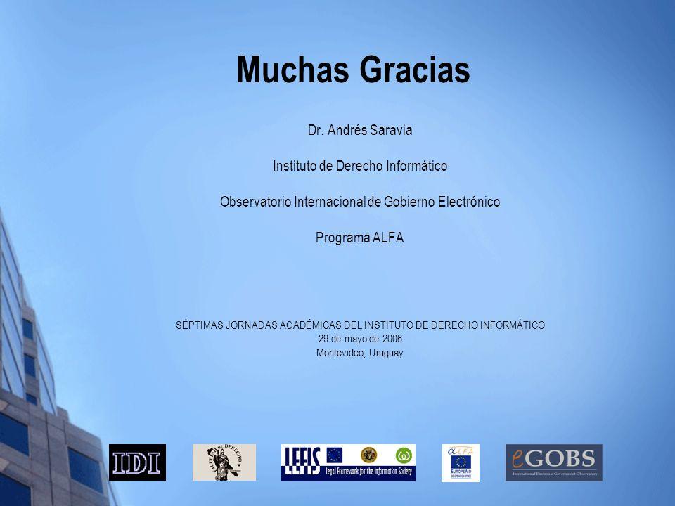 Muchas Gracias Dr. Andrés Saravia Instituto de Derecho Informático Observatorio Internacional de Gobierno Electrónico Programa ALFA SÉPTIMAS JORNADAS