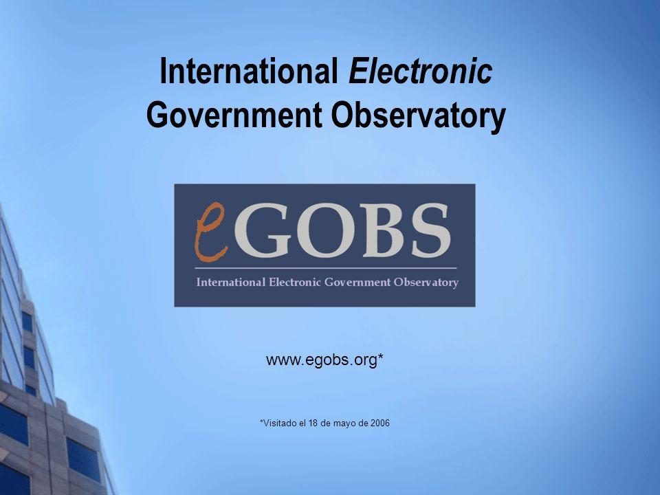 International Electronic Government Observatory www.egobs.org* *Visitado el 18 de mayo de 2006