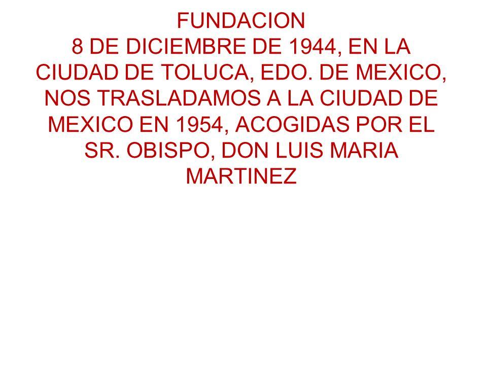 FUNDACION 8 DE DICIEMBRE DE 1944, EN LA CIUDAD DE TOLUCA, EDO. DE MEXICO, NOS TRASLADAMOS A LA CIUDAD DE MEXICO EN 1954, ACOGIDAS POR EL SR. OBISPO, D