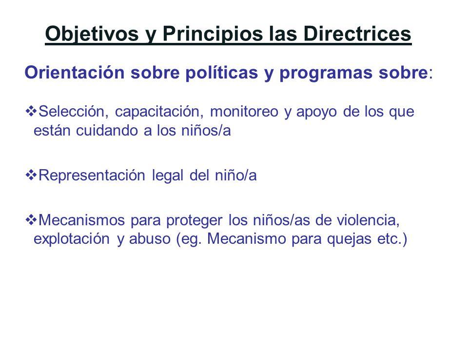 Objetivos y Principios las Directrices Orientación sobre políticas y programas sobre: Selección, capacitación, monitoreo y apoyo de los que están cuid
