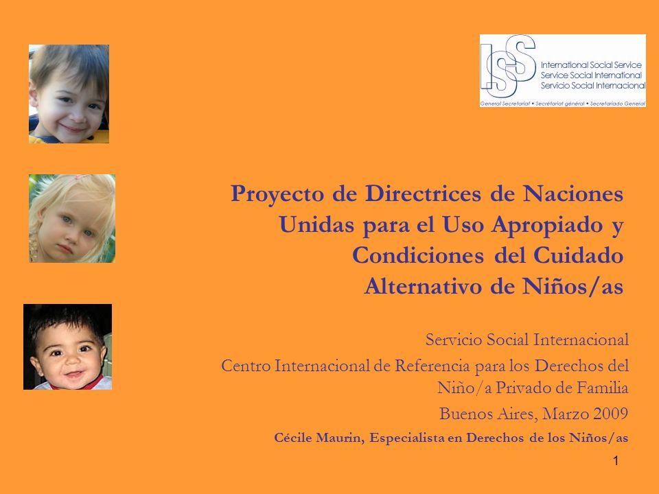 1 Proyecto de Directrices de Naciones Unidas para el Uso Apropiado y Condiciones del Cuidado Alternativo de Niños/as Servicio Social Internacional Cen