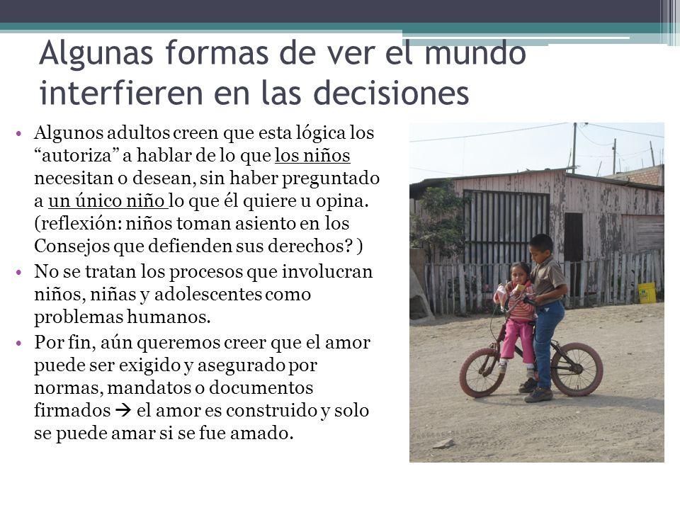 Algunas formas de ver el mundo interfieren en las decisiones Algunos adultos creen que esta lógica los autoriza a hablar de lo que los niños necesitan