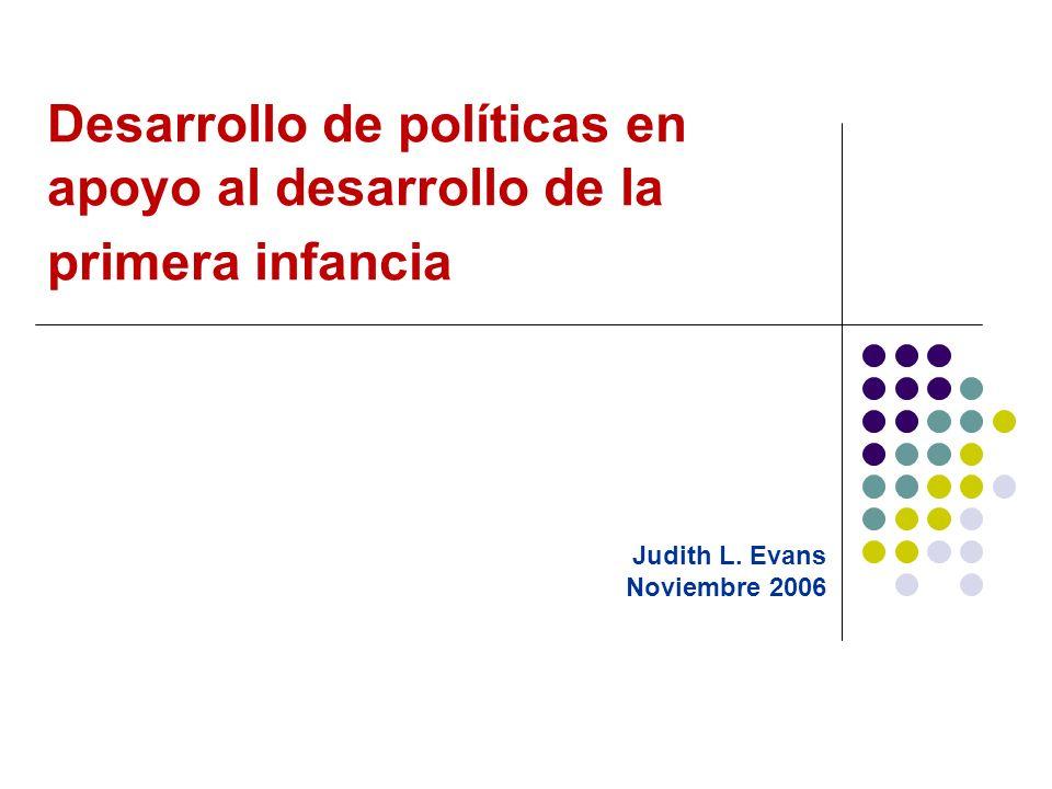 Desarrollo de políticas en apoyo al desarrollo de la primera infancia Judith L.