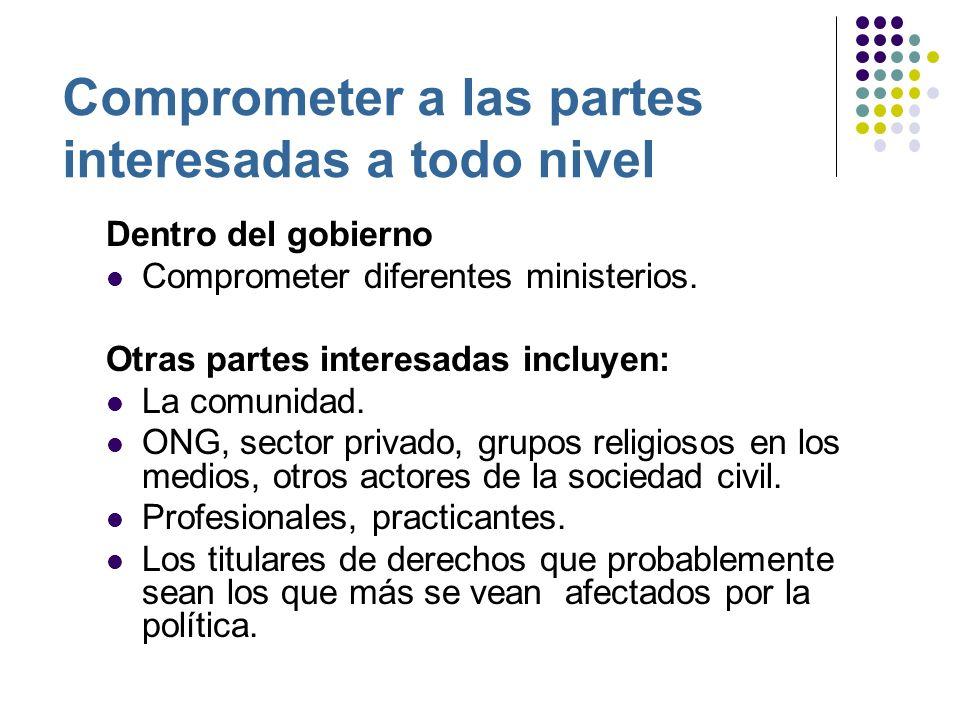 Comprometer a las partes interesadas a todo nivel Dentro del gobierno Comprometer diferentes ministerios.