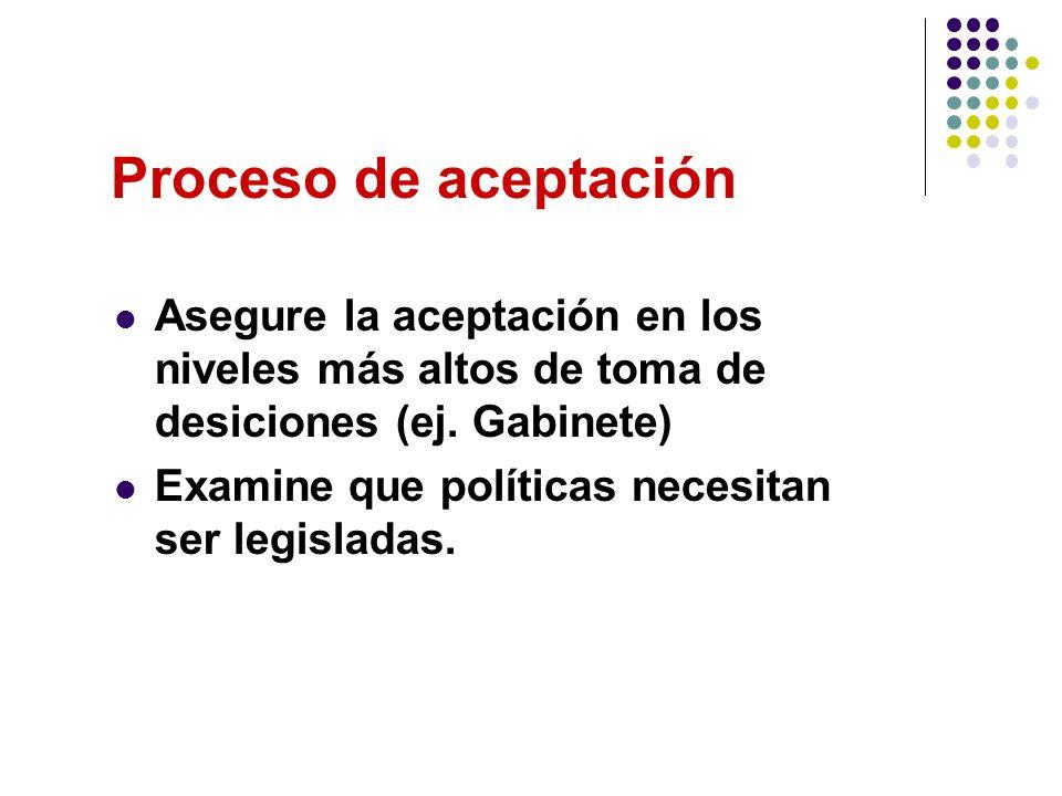 Proceso de aceptación Asegure la aceptación en los niveles más altos de toma de desiciones (ej.