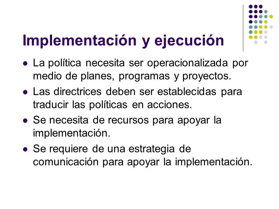 Implementación y ejecución La política necesita ser operacionalizada por medio de planes, programas y proyectos.