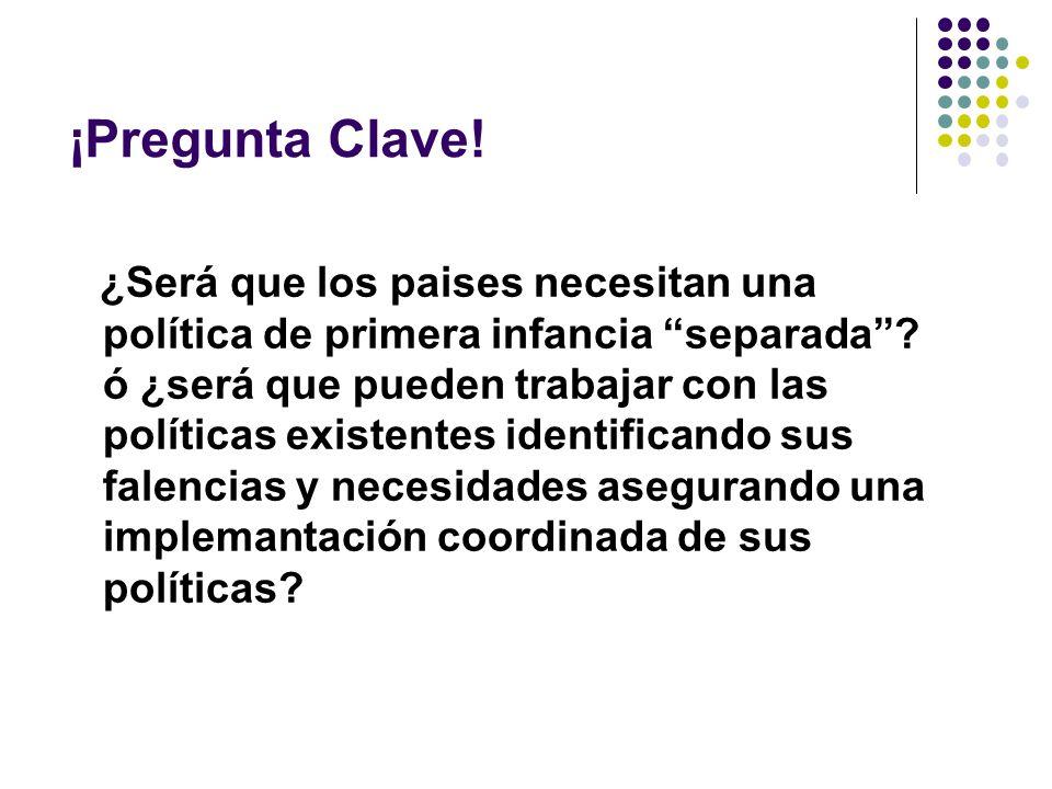 ¡Pregunta Clave. ¿Será que los paises necesitan una política de primera infancia separada.