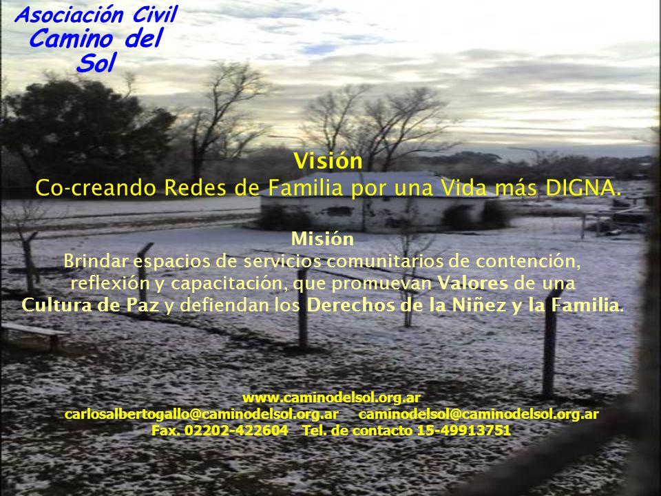 Asociación Civil Camino del Sol Visión Co-creando Redes de Familia por una Vida más DIGNA. Misión Brindar espacios de servicios comunitarios de conten