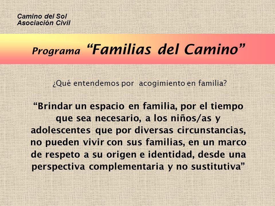 Programa Familias del Camino ¿Qué entendemos por acogimiento en familia? Brindar un espacio en familia, por el tiempo que sea necesario, a los niños/a