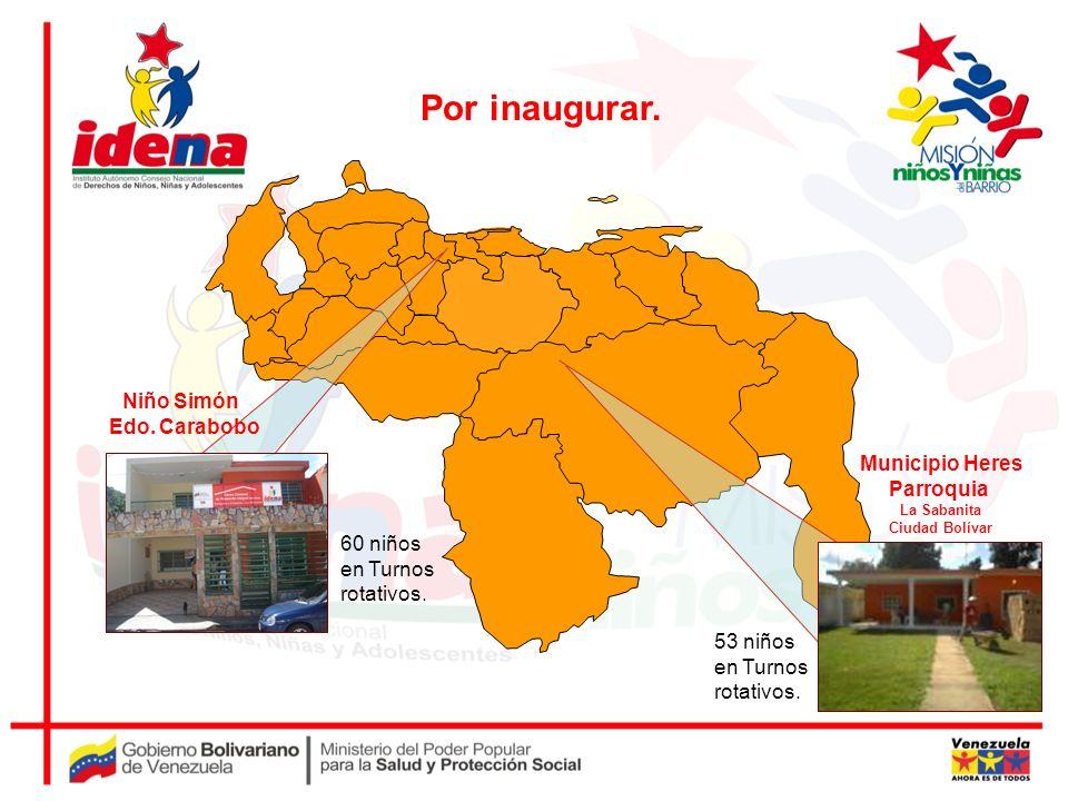 Por inaugurar. Niño Simón Edo. Carabobo Municipio Heres Parroquia La Sabanita Ciudad Bolívar 53 niños en Turnos rotativos. 60 niños en Turnos rotativo