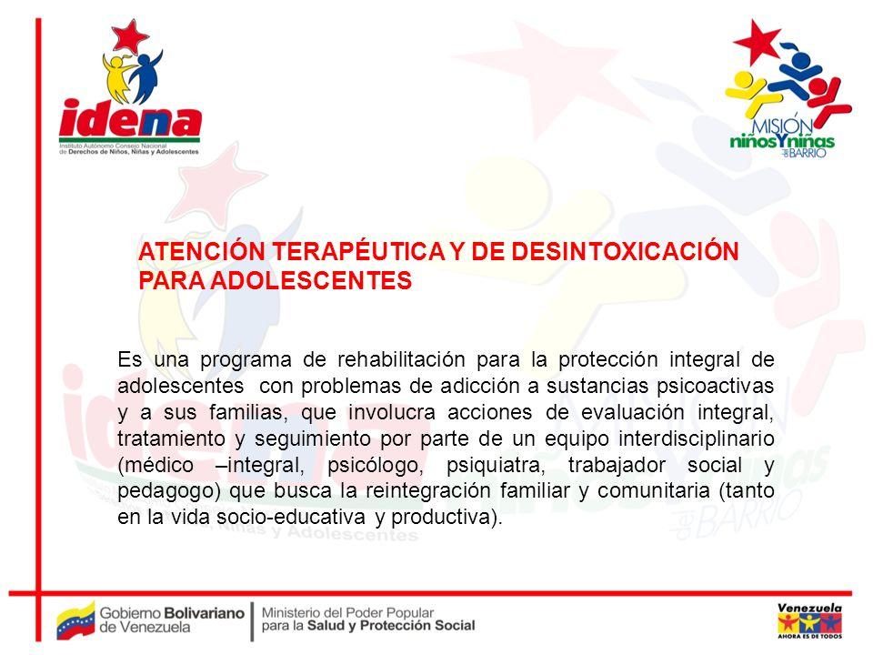 ATENCIÓN TERAPÉUTICA Y DE DESINTOXICACIÓN PARA ADOLESCENTES Es una programa de rehabilitación para la protección integral de adolescentes con problema