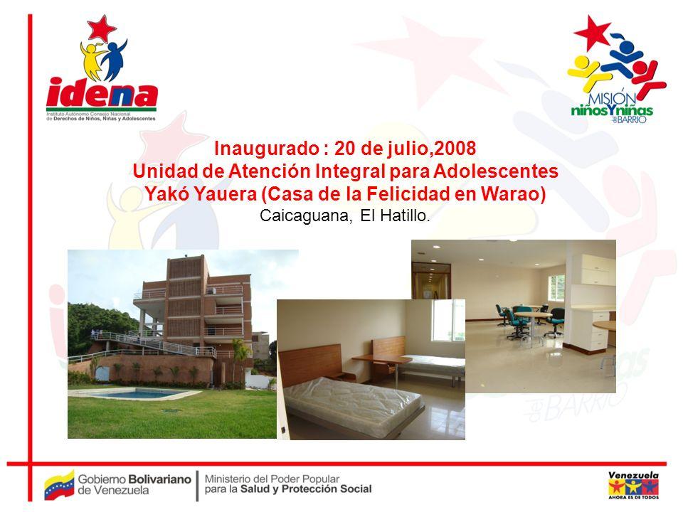Inaugurado : 20 de julio,2008 Unidad de Atención Integral para Adolescentes Yakó Yauera (Casa de la Felicidad en Warao) Caicaguana, El Hatillo.