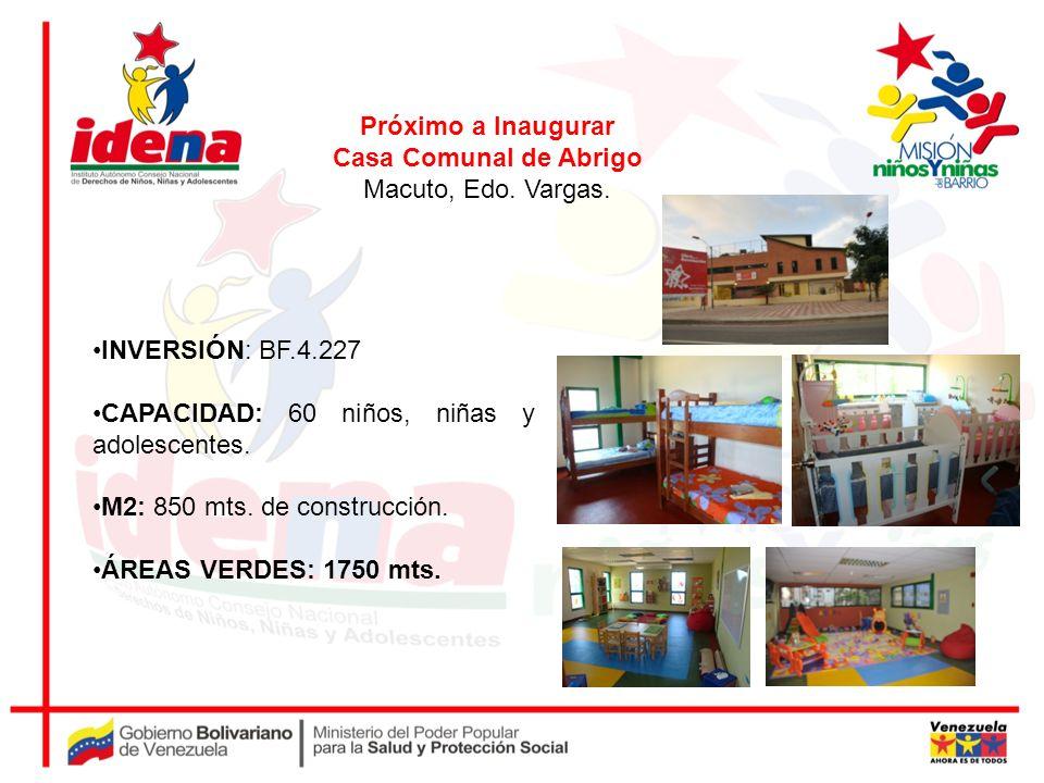 Próximo a Inaugurar Casa Comunal de Abrigo Macuto, Edo. Vargas. INVERSIÓN: BF.4.227 CAPACIDAD: 60 niños, niñas y adolescentes. M2: 850 mts. de constru