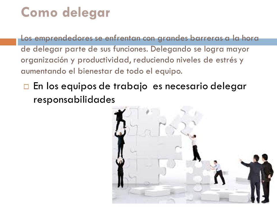 Como delegar Los emprendedores se enfrentan con grandes barreras a la hora de delegar parte de sus funciones.