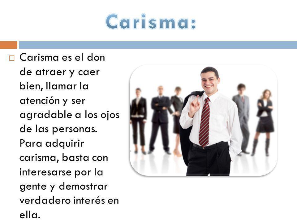 Carisma es el don de atraer y caer bien, llamar la atención y ser agradable a los ojos de las personas. Para adquirir carisma, basta con interesarse p