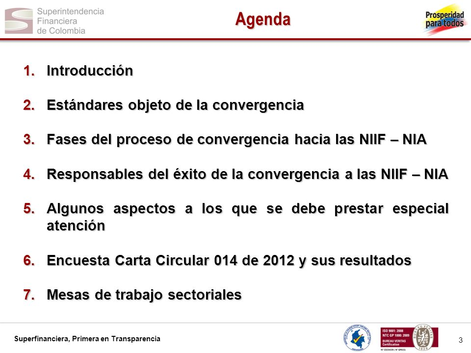 Superfinanciera, Primera en Transparencia 4 Agenda 1.Introducción 2.Estándares objeto de la convergencia 3.Fases del proceso de convergencia hacia las NIIF – NIA 4.Responsables del éxito de la convergencia a las NIIF – NIA 5.Algunos aspectos a los que se debe prestar especial atención 6.Encuesta Carta Circular 014 de 2012 y sus resultados