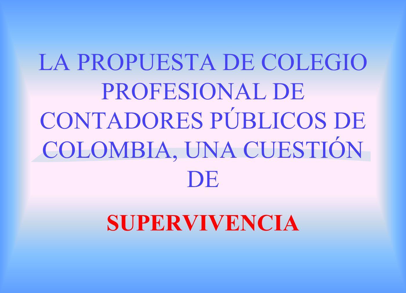LA PROPUESTA DE COLEGIO PROFESIONAL DE CONTADORES PÚBLICOS DE COLOMBIA, UNA CUESTIÓN DE SUPERVIVENCIA