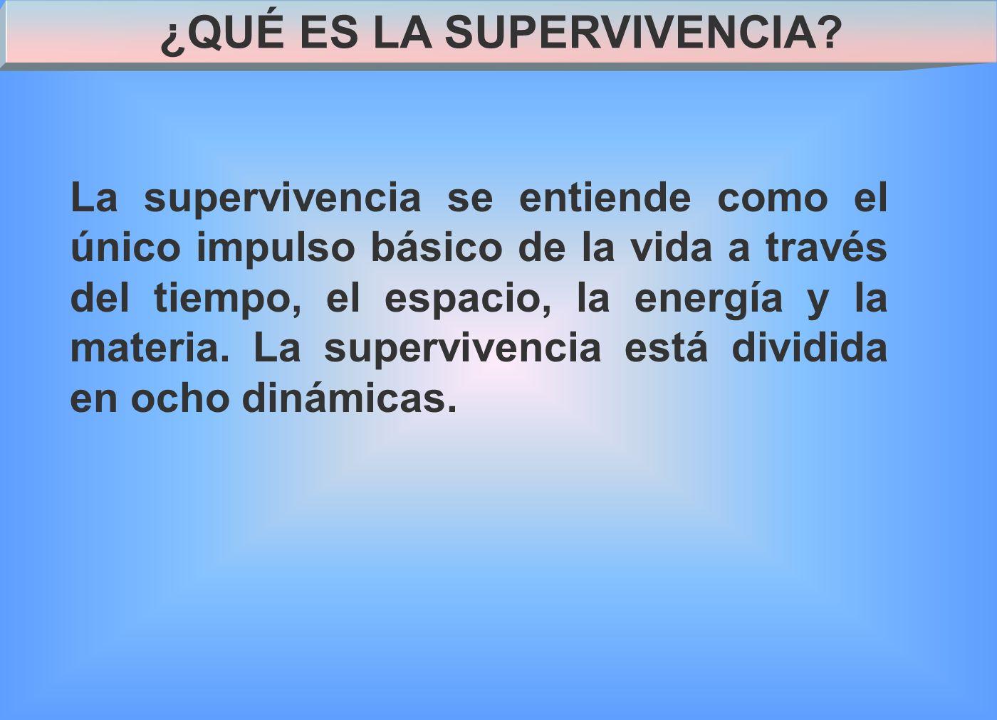 La supervivencia se entiende como el único impulso básico de la vida a través del tiempo, el espacio, la energía y la materia.