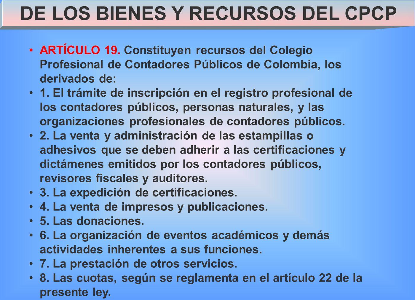 DE LOS BIENES Y RECURSOS DEL CPCP ARTÍCULO 19.