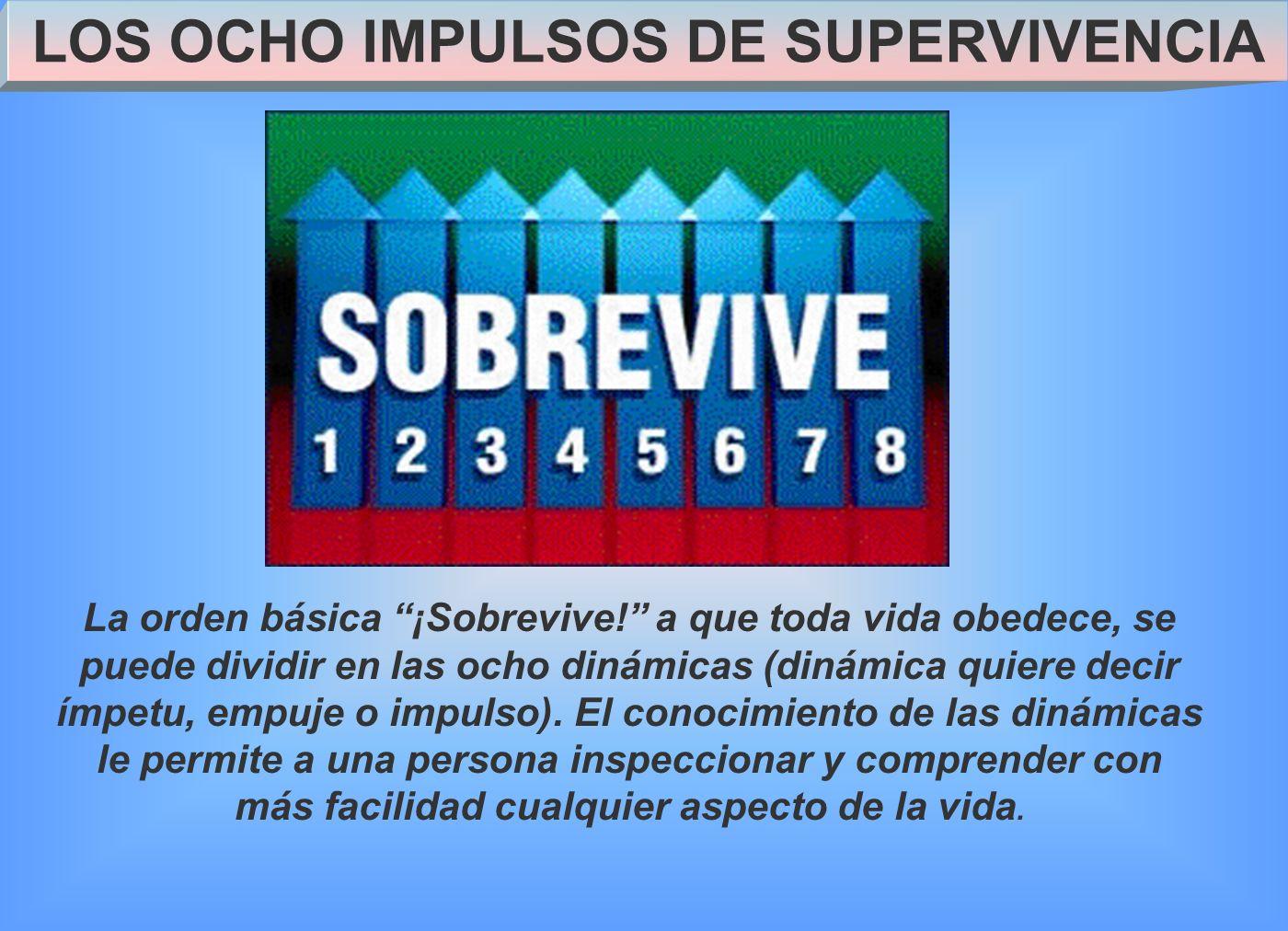 LOS OCHO IMPULSOS DE SUPERVIVENCIA La orden básica ¡Sobrevive.