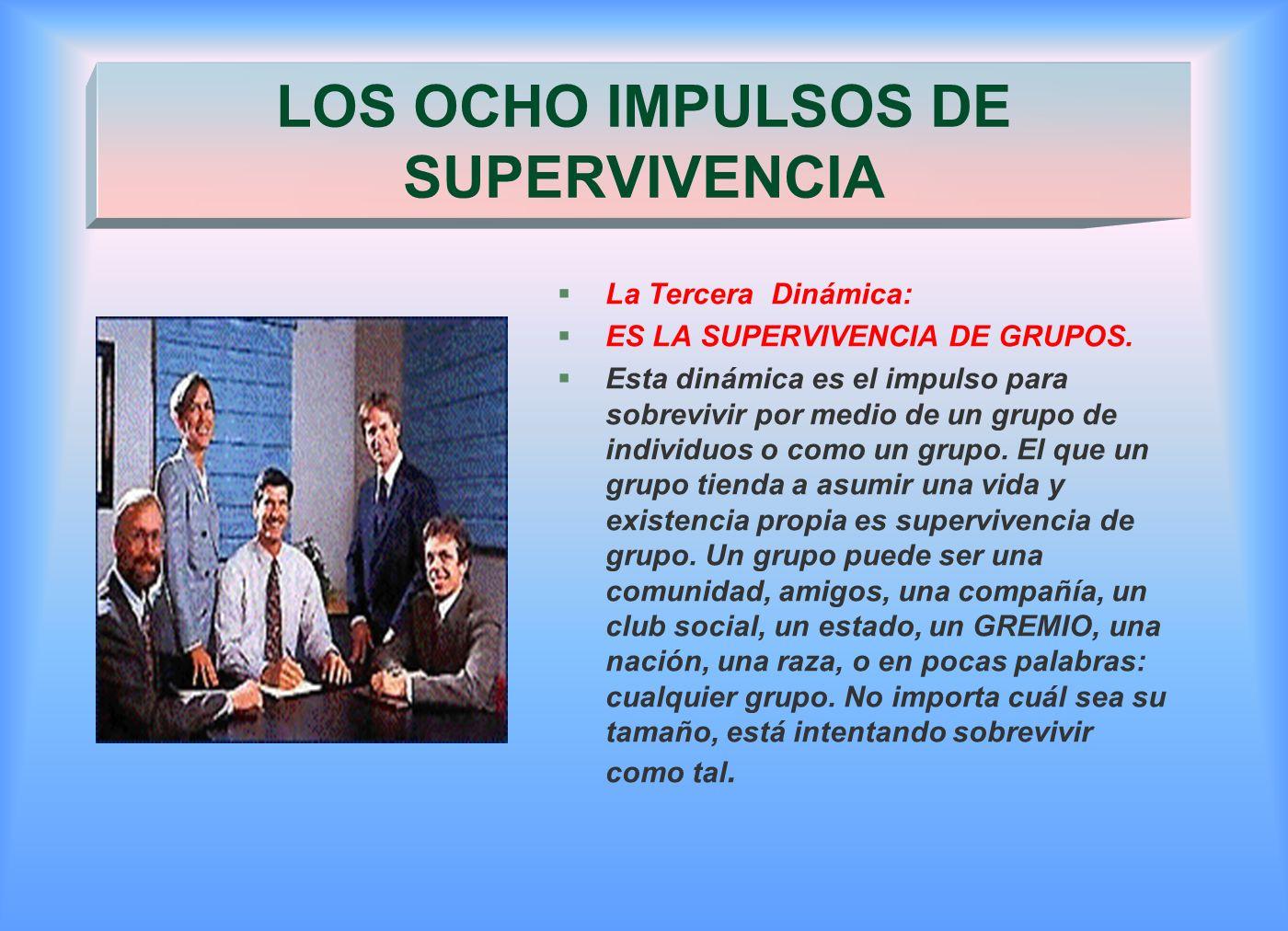 §La Tercera Dinámica: §ES LA SUPERVIVENCIA DE GRUPOS.