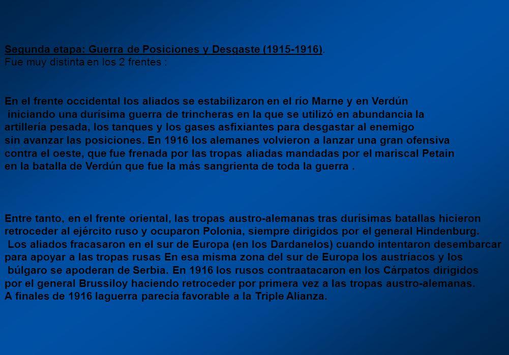 Segunda etapa: Guerra de Posiciones y Desgaste (1915-1916). Fue muy distinta en los 2 frentes : En el frente occidental los aliados se estabilizaron e