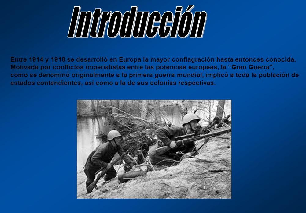 Entre 1914 y 1918 se desarrolló en Europa la mayor conflagración hasta entonces conocida. Motivada por conflictos imperialistas entre las potencias eu