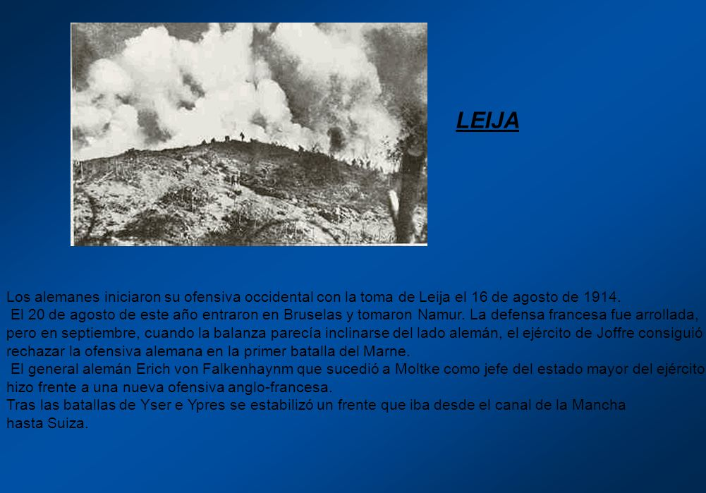 Los alemanes iniciaron su ofensiva occidental con la toma de Leija el 16 de agosto de 1914. El 20 de agosto de este año entraron en Bruselas y tomaron