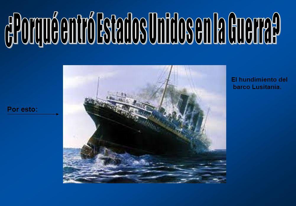 Por esto: El hundimiento del barco Lusitania.