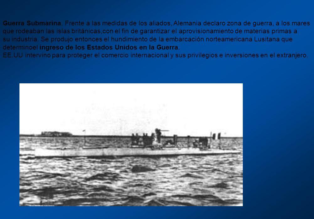 Guerra Submarina. Frente a las medidas de los aliados, Alemania declaro zona de guerra, a los mares que rodeaban las islas británicas,con el fin de ga