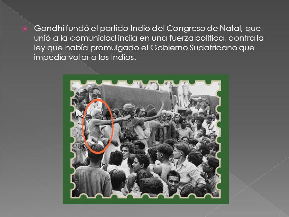 Gandhi fundó el partido Indio del Congreso de Natal, que unió a la comunidad india en una fuerza política, contra la ley que había promulgado el Gobie
