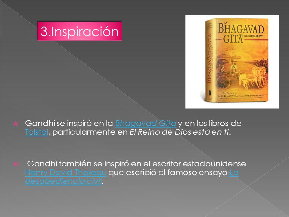 Gandhi se inspiró en la Bhagavad Gita y en los libros de Tolstoi, particularmente en El Reino de Dios está en ti.Bhagavad Gita Tolstoi Gandhi también