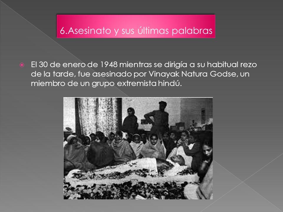 El 30 de enero de 1948 mientras se dirigía a su habitual rezo de la tarde, fue asesinado por Vinayak Natura Godse, un miembro de un grupo extremista h
