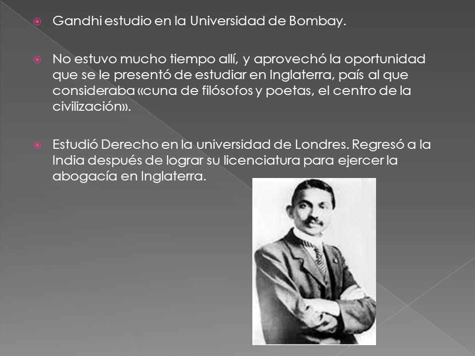 Gandhi estudio en la Universidad de Bombay. No estuvo mucho tiempo allí, y aprovechó la oportunidad que se le presentó de estudiar en Inglaterra, país