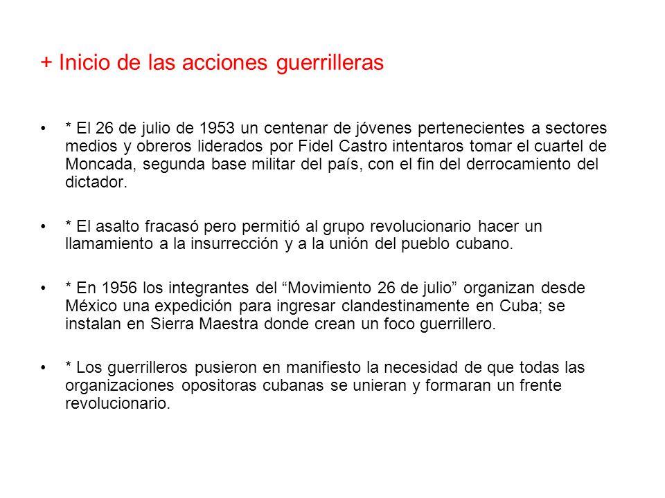 + Inicio de las acciones guerrilleras * El 26 de julio de 1953 un centenar de jóvenes pertenecientes a sectores medios y obreros liderados por Fidel C