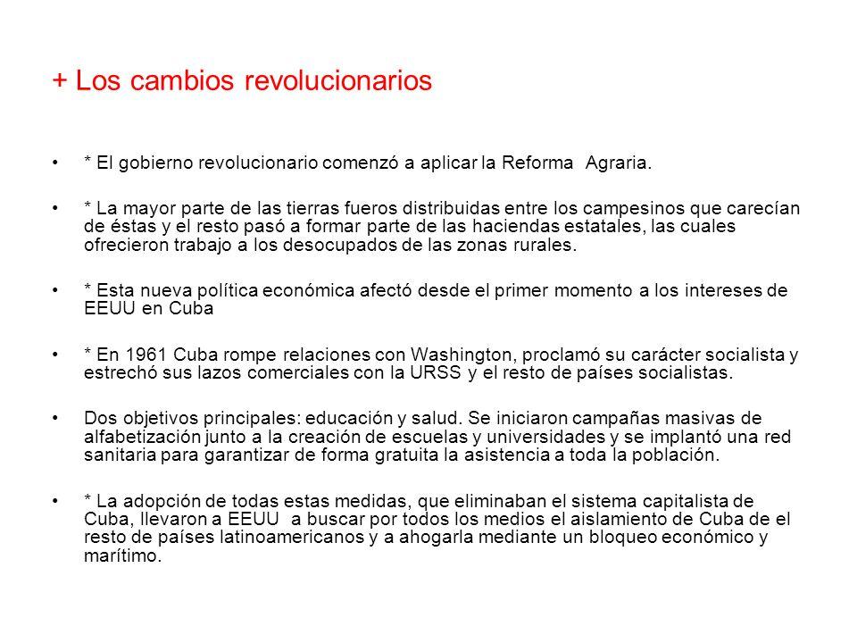 + Los cambios revolucionarios * El gobierno revolucionario comenzó a aplicar la Reforma Agraria. * La mayor parte de las tierras fueros distribuidas e
