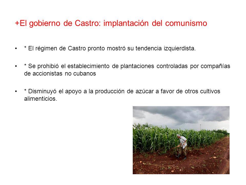 +El gobierno de Castro: implantación del comunismo * El régimen de Castro pronto mostró su tendencia izquierdista. * Se prohibió el establecimiento de