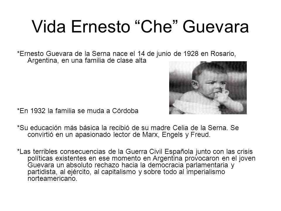 Vida Ernesto Che Guevara *Ernesto Guevara de la Serna nace el 14 de junio de 1928 en Rosario, Argentina, en una familia de clase alta *En 1932 la fami