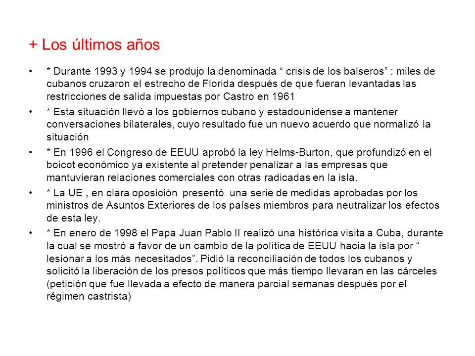 + Los últimos años * Durante 1993 y 1994 se produjo la denominada crisis de los balseros : miles de cubanos cruzaron el estrecho de Florida después de