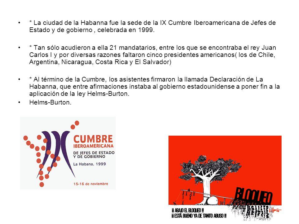 * La ciudad de la Habanna fue la sede de la IX Cumbre Iberoamericana de Jefes de Estado y de gobierno, celebrada en 1999. * Tan sólo acudieron a ella
