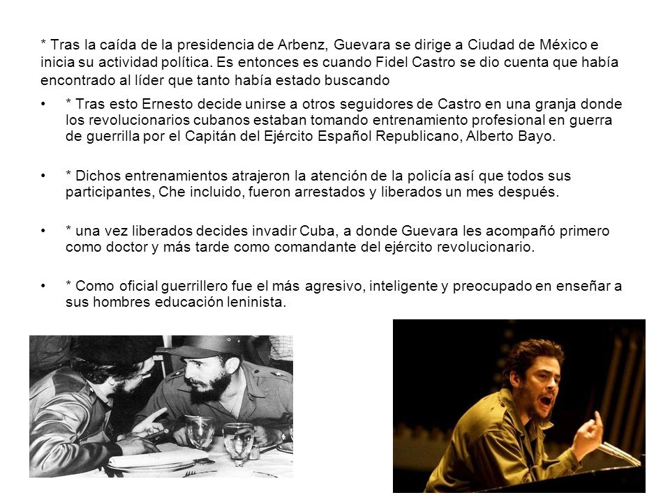 * Tras la caída de la presidencia de Arbenz, Guevara se dirige a Ciudad de México e inicia su actividad política. Es entonces es cuando Fidel Castro s
