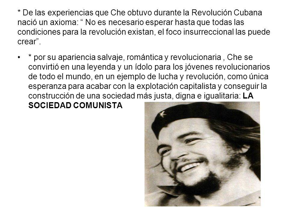 * De las experiencias que Che obtuvo durante la Revolución Cubana nació un axioma: No es necesario esperar hasta que todas las condiciones para la rev