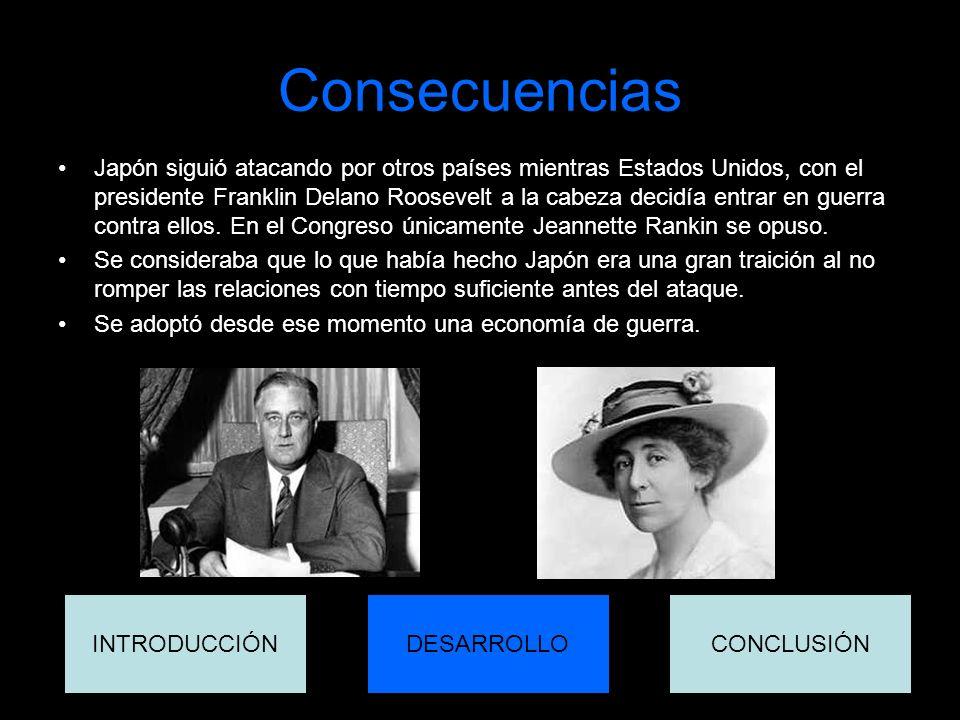 Consecuencias Japón siguió atacando por otros países mientras Estados Unidos, con el presidente Franklin Delano Roosevelt a la cabeza decidía entrar e