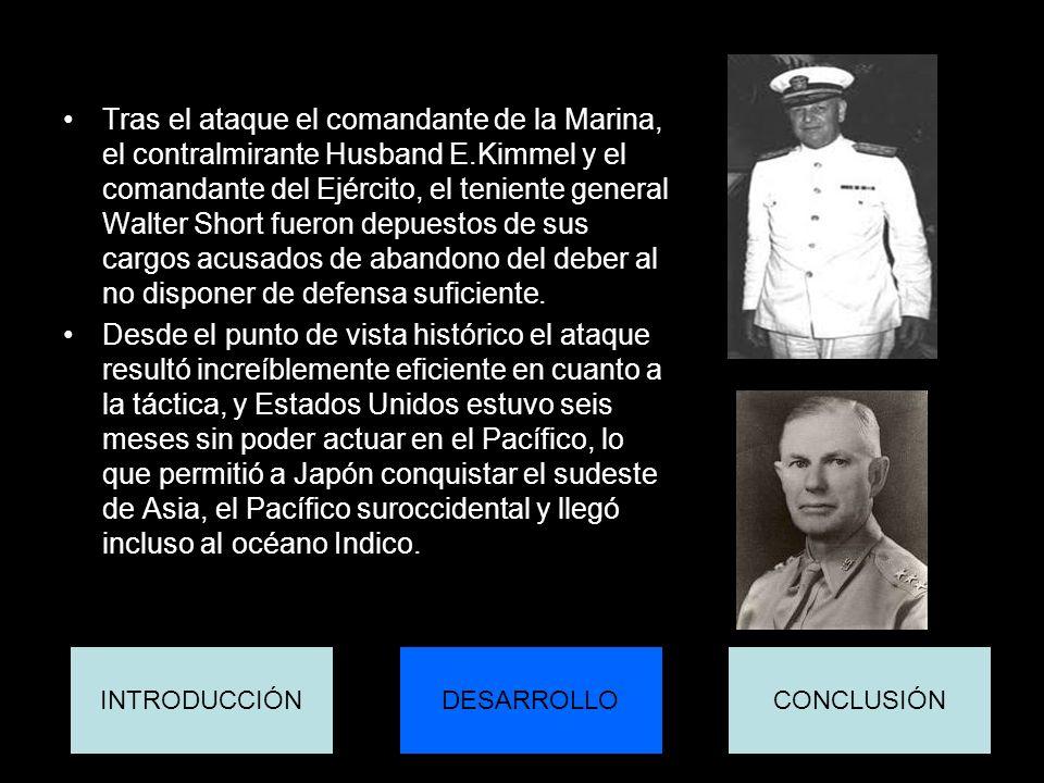Tras el ataque el comandante de la Marina, el contralmirante Husband E.Kimmel y el comandante del Ejército, el teniente general Walter Short fueron de
