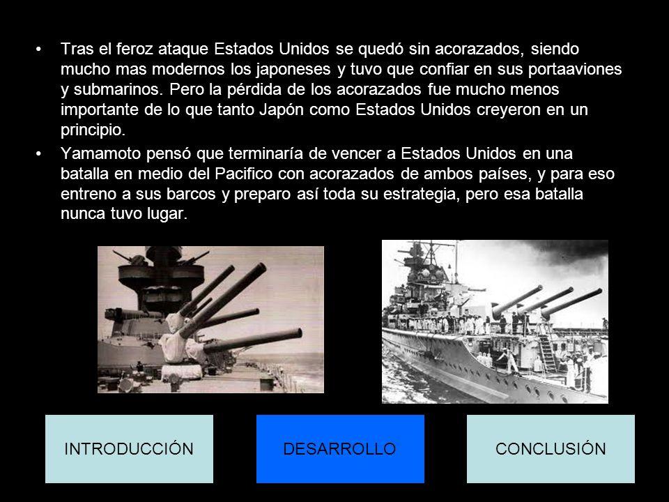 Tras el feroz ataque Estados Unidos se quedó sin acorazados, siendo mucho mas modernos los japoneses y tuvo que confiar en sus portaaviones y submarin