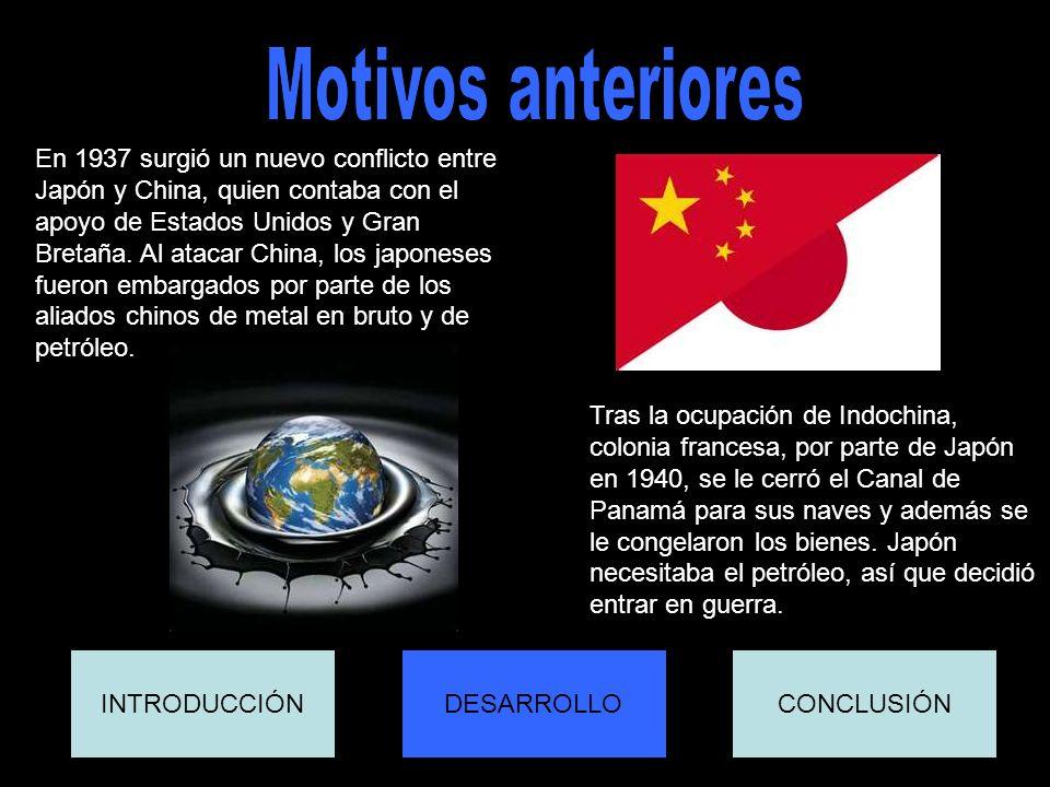 INTRODUCCIÓNCONCLUSIÓNDESARROLLO En 1937 surgió un nuevo conflicto entre Japón y China, quien contaba con el apoyo de Estados Unidos y Gran Bretaña. A
