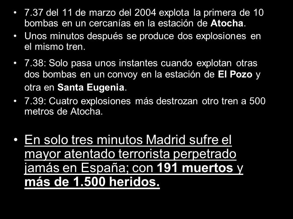 7.37 del 11 de marzo del 2004 explota la primera de 10 bombas en un cercanías en la estación de Atocha. Unos minutos después se produce dos explosione