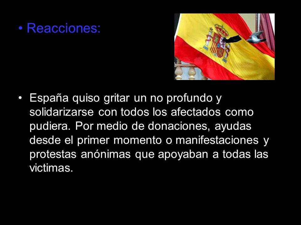 Reacciones: España quiso gritar un no profundo y solidarizarse con todos los afectados como pudiera. Por medio de donaciones, ayudas desde el primer m