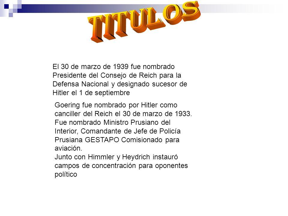 El 30 de marzo de 1939 fue nombrado Presidente del Consejo de Reich para la Defensa Nacional y designado sucesor de Hitler el 1 de septiembre Goering
