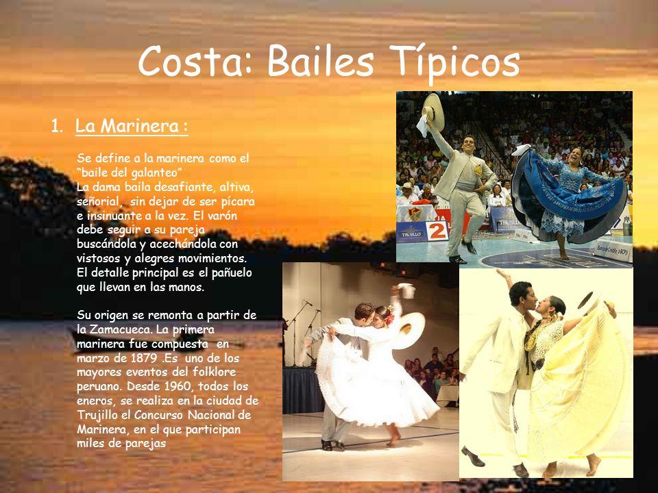 Costa: Bailes Típicos 1.La Marinera : Se define a la marinera como el baile del galanteo La dama baila desafiante, altiva, señorial, sin dejar de ser pícara e insinuante a la vez.
